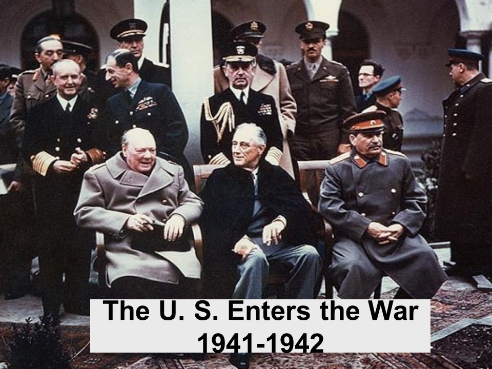 The U. S. Enters the War 1941-1942