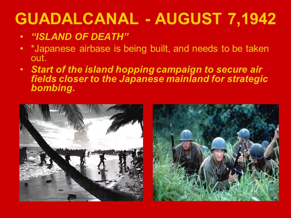 "GUADALCANAL - AUGUST 7,1942 ""ISLAND OF DEATH"" *Japanese airbase is being built, and needs to be taken out. Start of the island hopping campaign to sec"