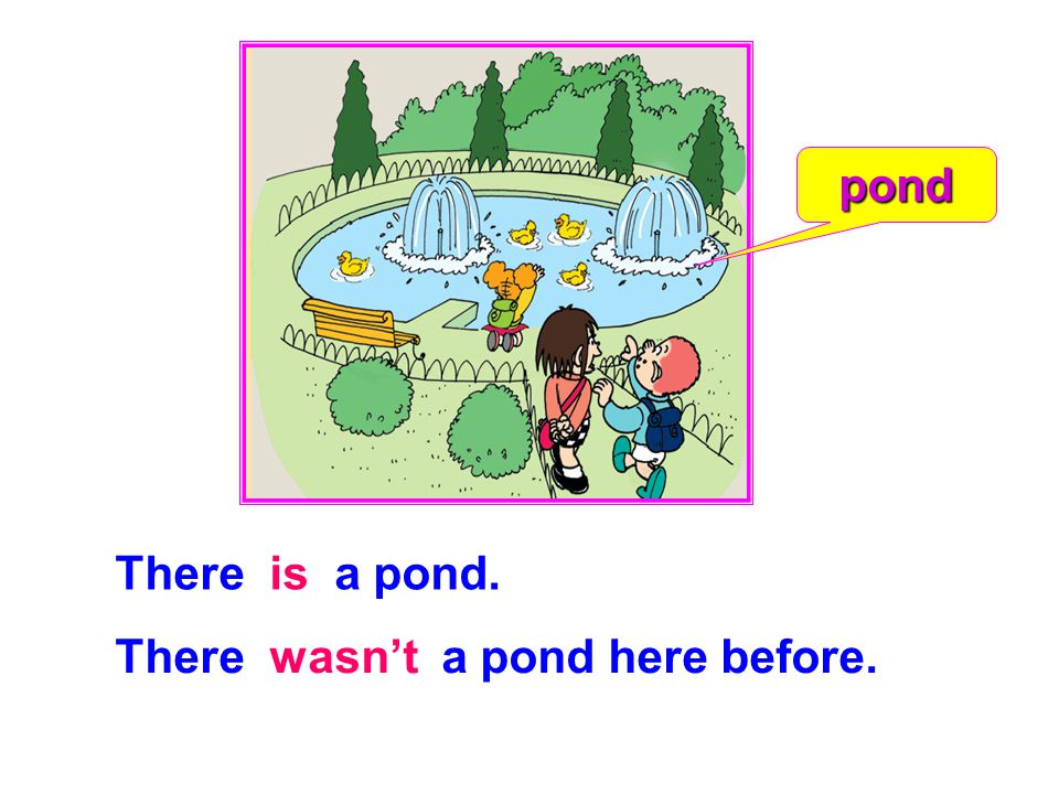 There is a pond. There wasn't a pond here before. pond