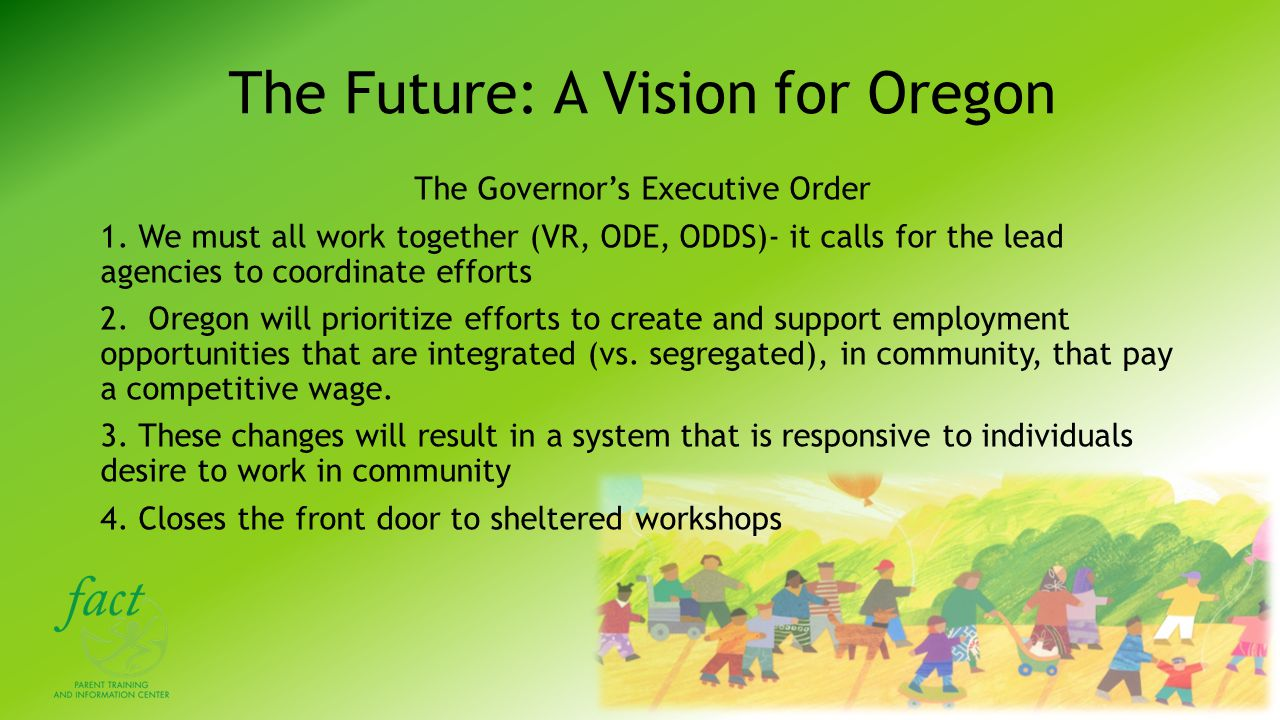 The Future: A Vision for Oregon 40/40/20 Goal By 2025:  40% of Oregonians will have earned a bachelor's degree or higher  40% of Oregonians will have earned an associate's degree or post-secondary credential  20% of Oregonians will have earned a high school diploma or it's equivalent