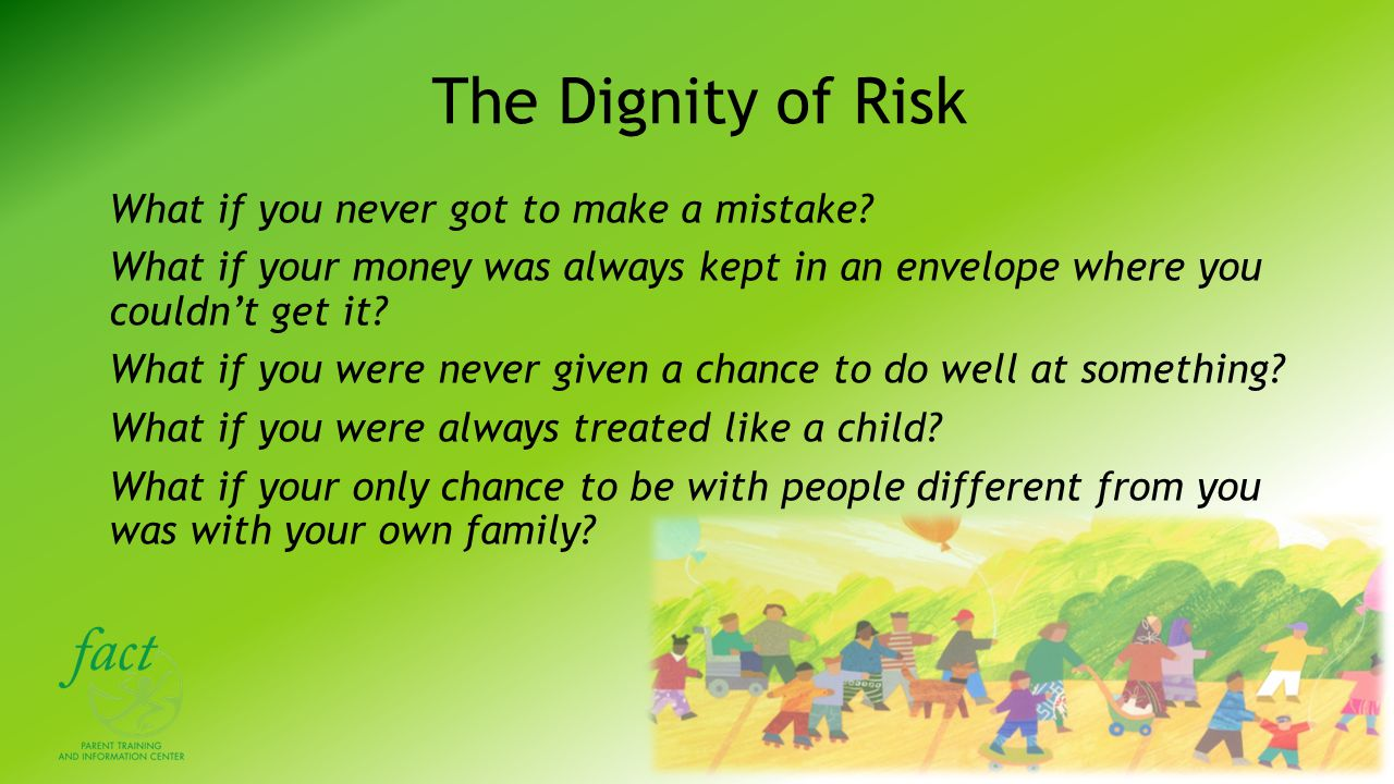 The Dignity of Risk What if you never got to make a mistake.