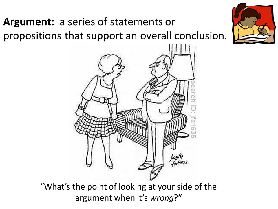 Argument: a series of statements or propositions that support an overall conclusion.