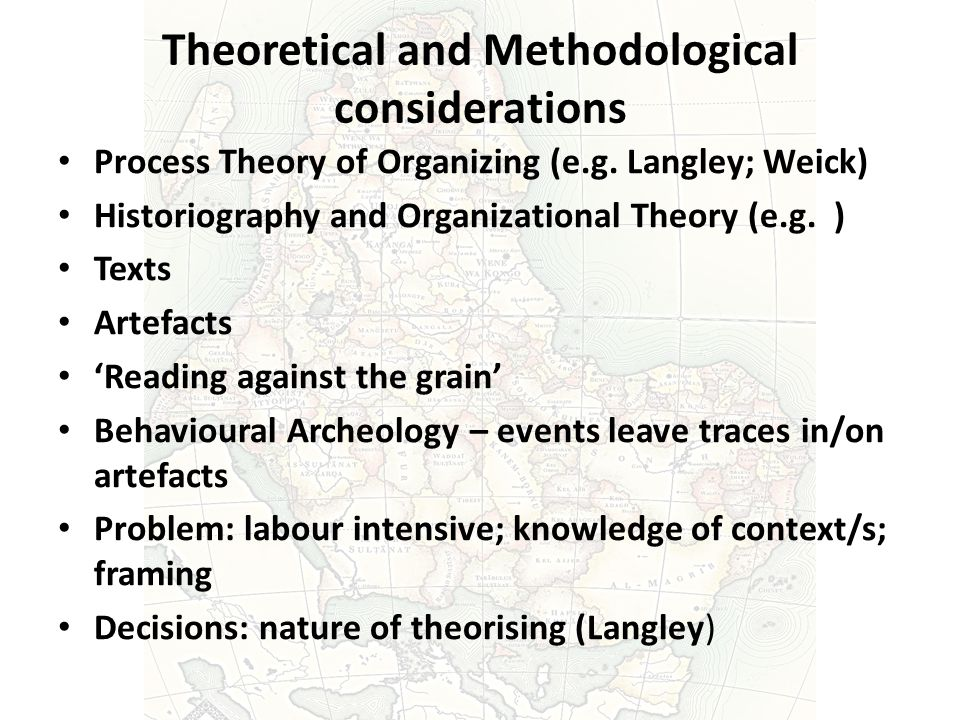 Theoretical and Methodological considerations Process Theory of Organizing (e.g.