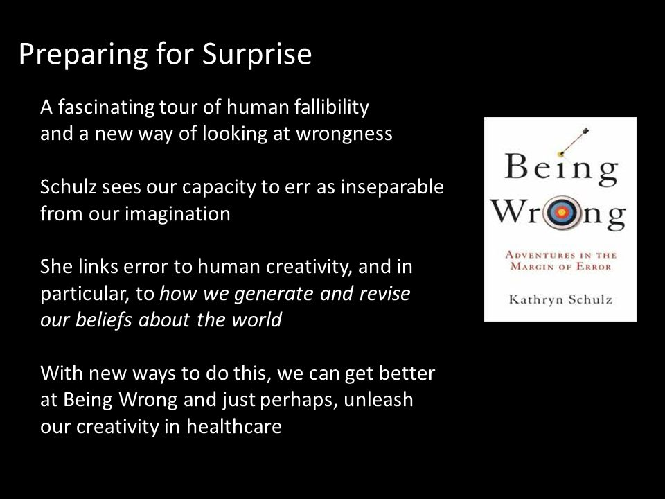 Preparing for Surprise A fascinating tour of human fallibility and a new way of looking at wrongness Schulz sees our capacity to err as inseparable fr