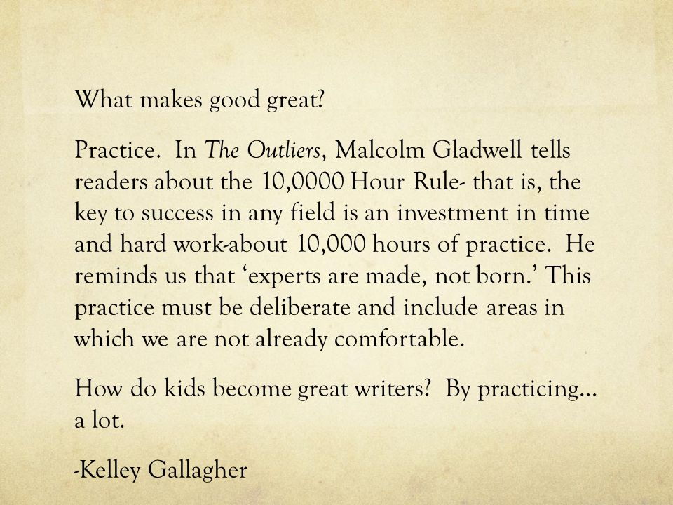 What makes good great. Practice.