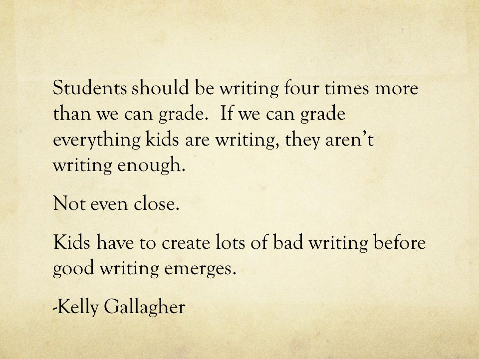 Students should be writing four times more than we can grade.
