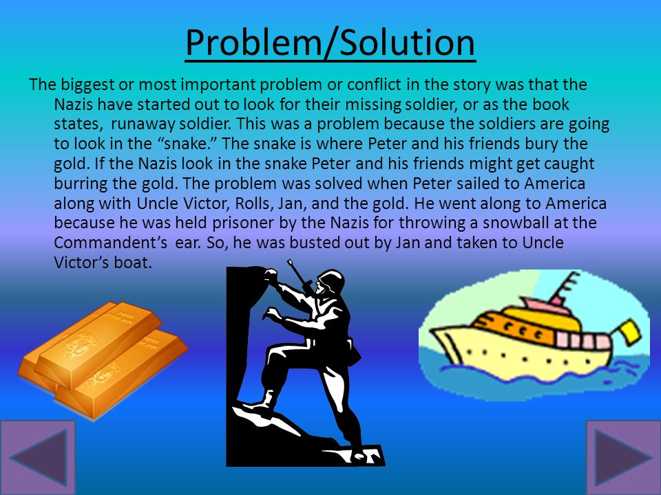 Problem/Solution The biggest or most important problem or conflict in the story was that the Nazis have started out to look for their missing soldier, or as the book states, runaway soldier.