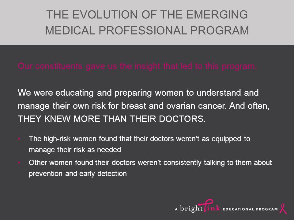 THE EVOLUTION OF THE EMERGING MEDICAL PROFESSIONAL PROGRAM Our constituents gave us the insight that led to this program.
