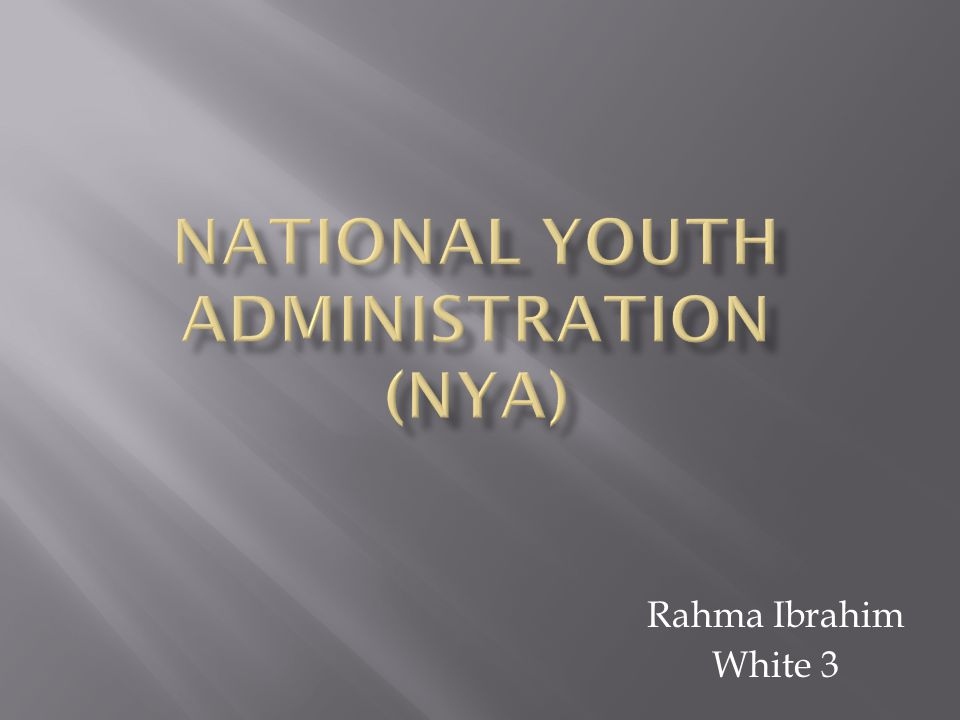 Creation of NYA A huge number of youths were unemployed and suffering from the depression.