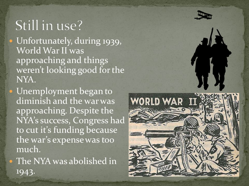 Unfortunately, during 1939, World War II was approaching and things weren't looking good for the NYA.