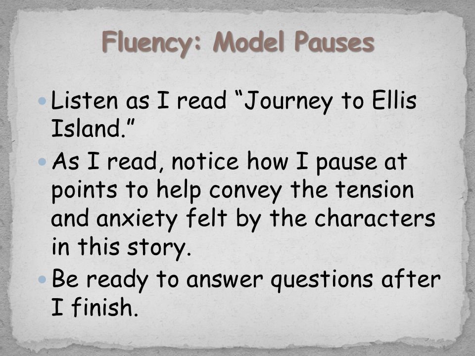 Listen as I read Journey to Ellis Island. As I read, notice how I pause at points to help convey the tension and anxiety felt by the characters in this story.