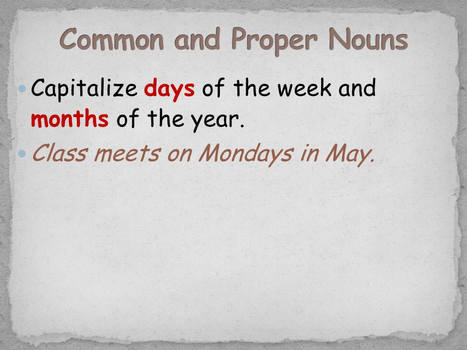Capitalize days of the week and months of the year. Class meets on Mondays in May.
