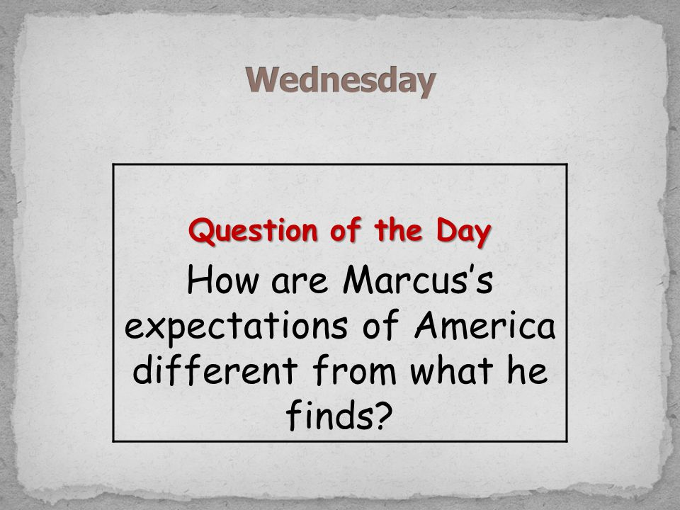 Question of the Day How are Marcus's expectations of America different from what he finds?