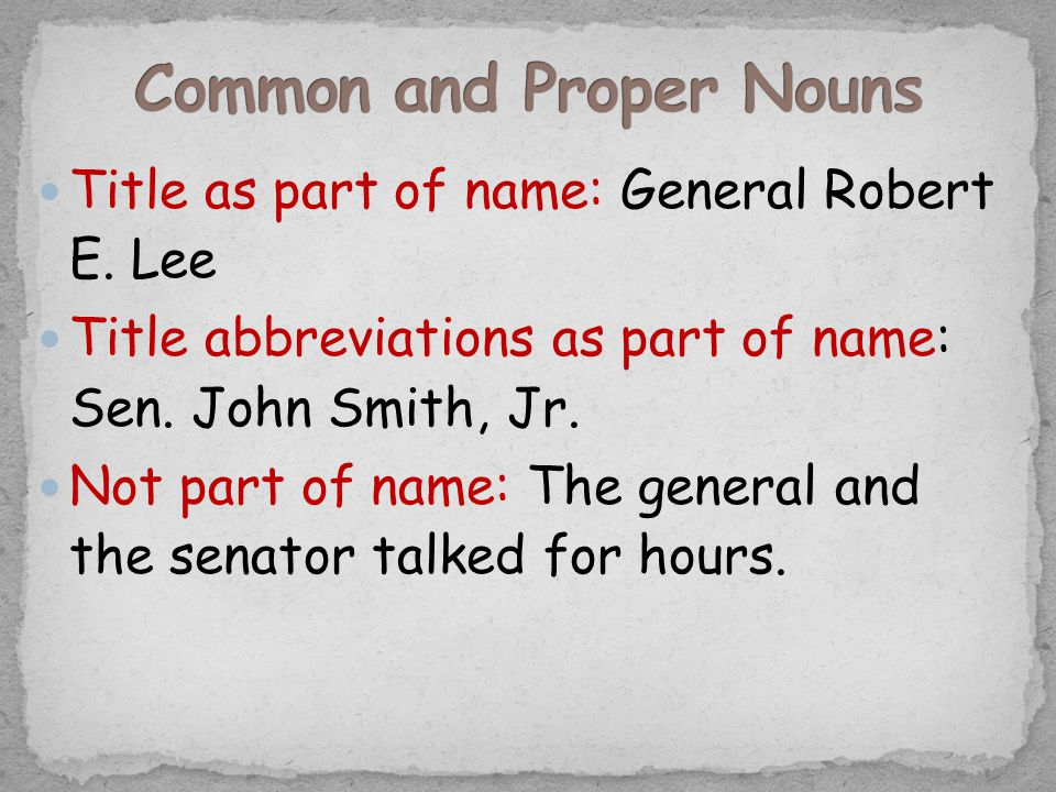 Title as part of name: General Robert E. Lee Title abbreviations as part of name: Sen.
