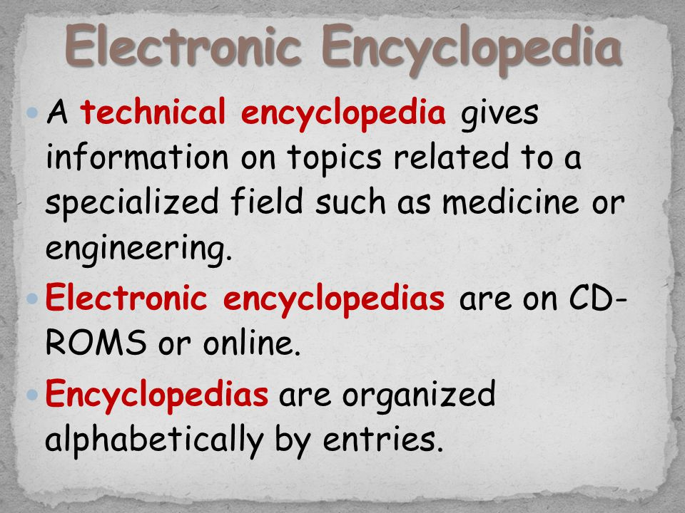 A technical encyclopedia gives information on topics related to a specialized field such as medicine or engineering.