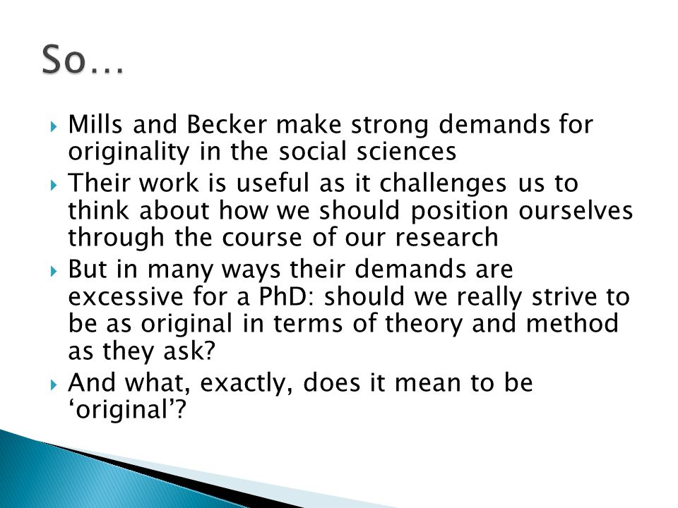  Mills and Becker make strong demands for originality in the social sciences  Their work is useful as it challenges us to think about how we should