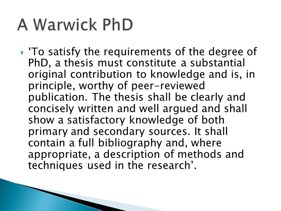  'To satisfy the requirements of the degree of PhD, a thesis must constitute a substantial original contribution to knowledge and is, in principle, w