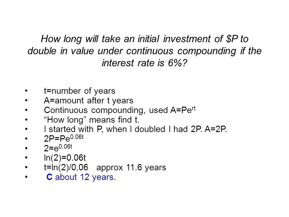How long will take an initial investment of $P to double in value under continuous compounding if the interest rate is 6%.
