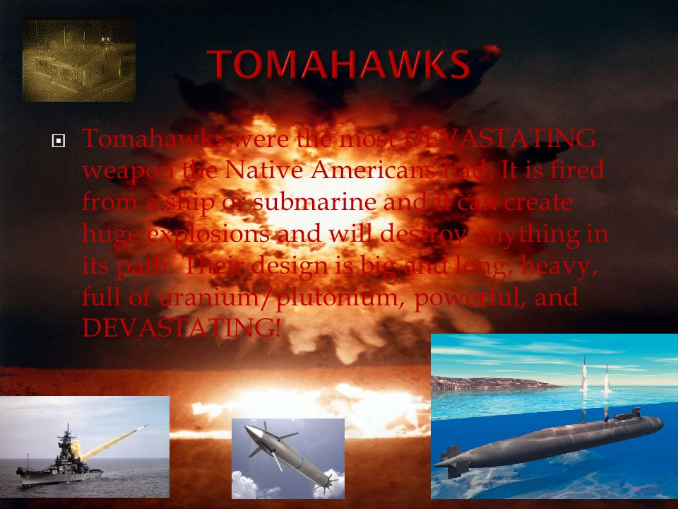  Tomahawks were the most DEVASTATING weapon the Native Americans had.