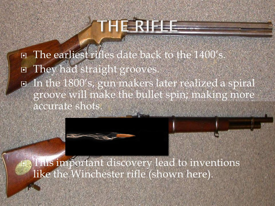  The earliest rifles date back to the 1400's. They had straight grooves.