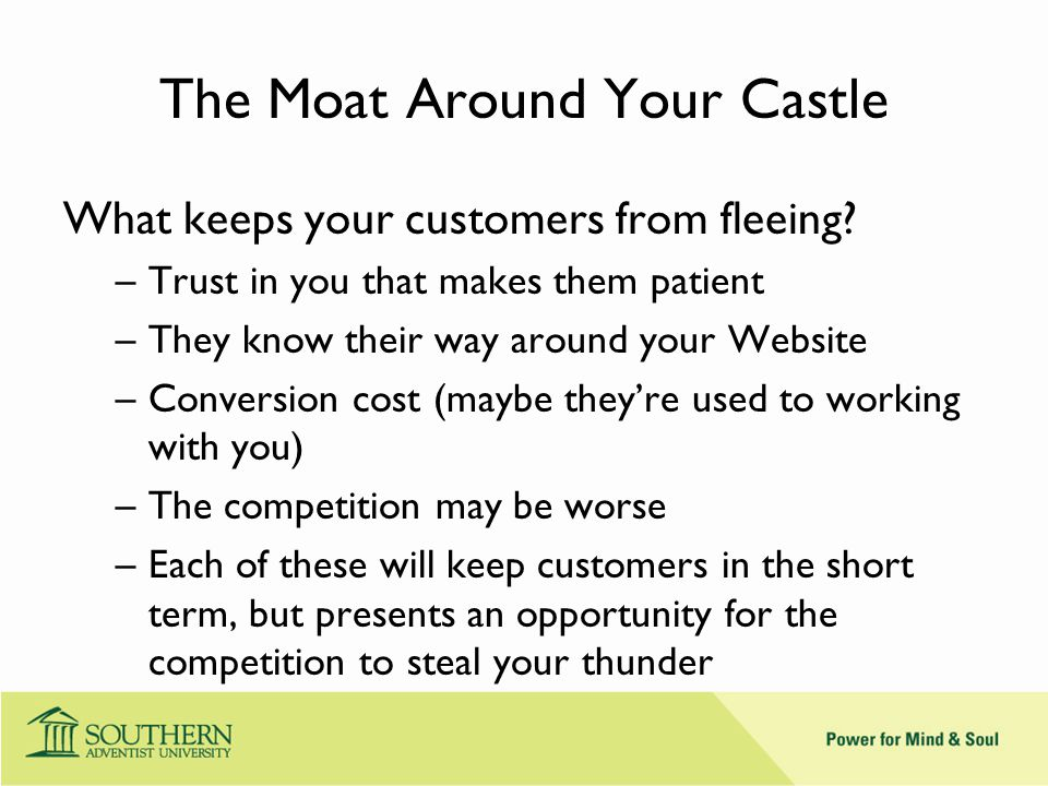 The Moat Around Your Castle What keeps your customers from fleeing.