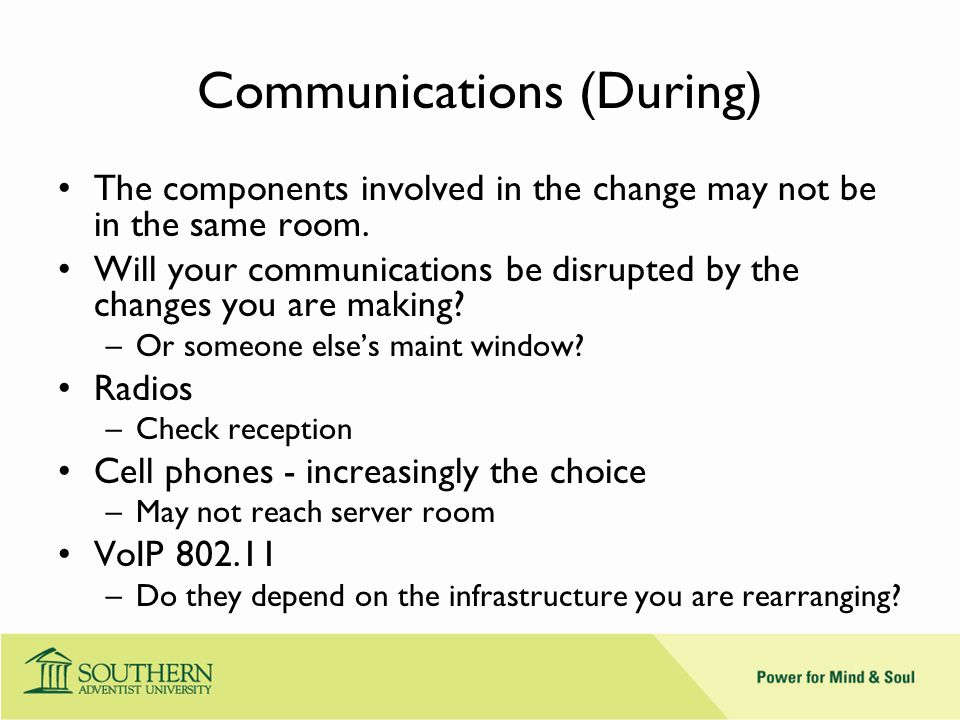Communications (During) The components involved in the change may not be in the same room.