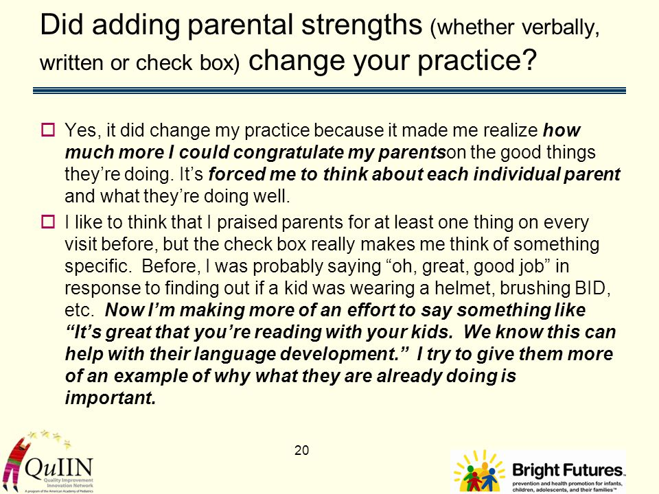Did adding parental strengths (whether verbally, written or check box) change your practice.
