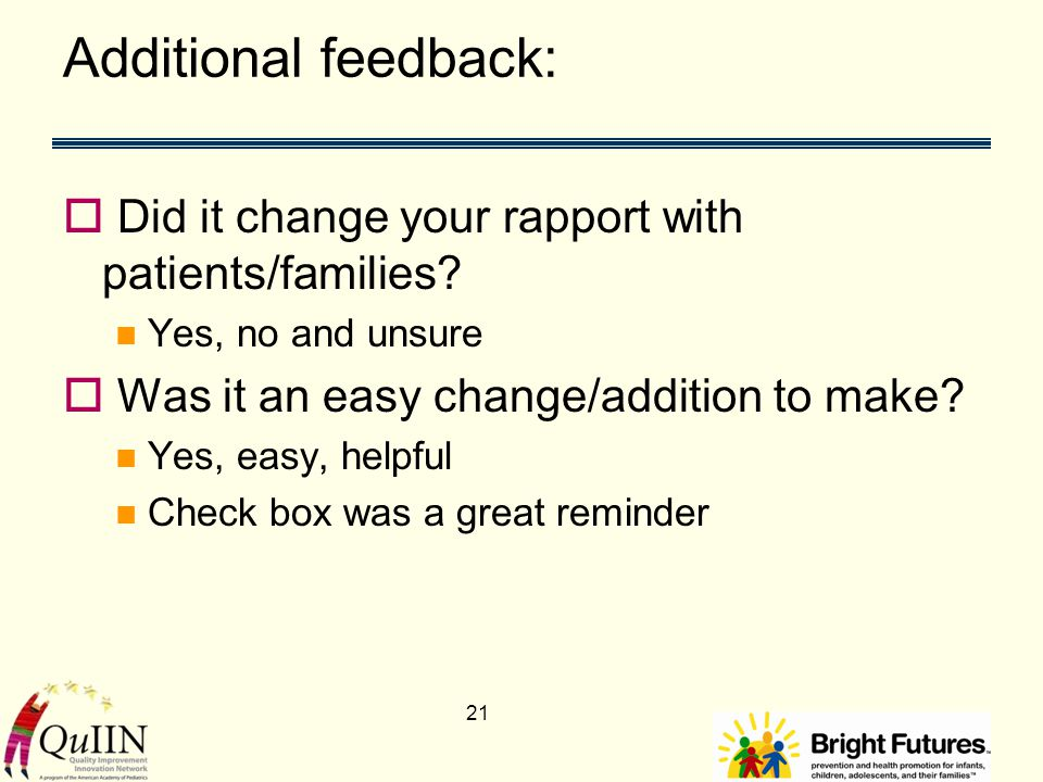 Additional feedback:  Did it change your rapport with patients/families.