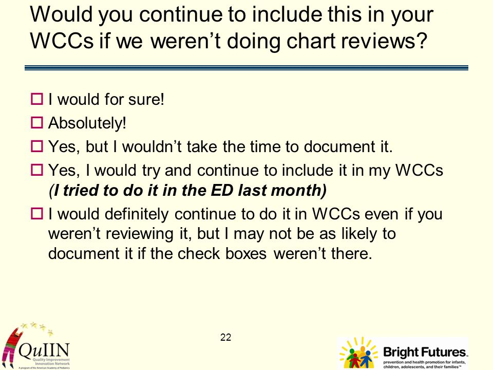 Would you continue to include this in your WCCs if we weren't doing chart reviews.