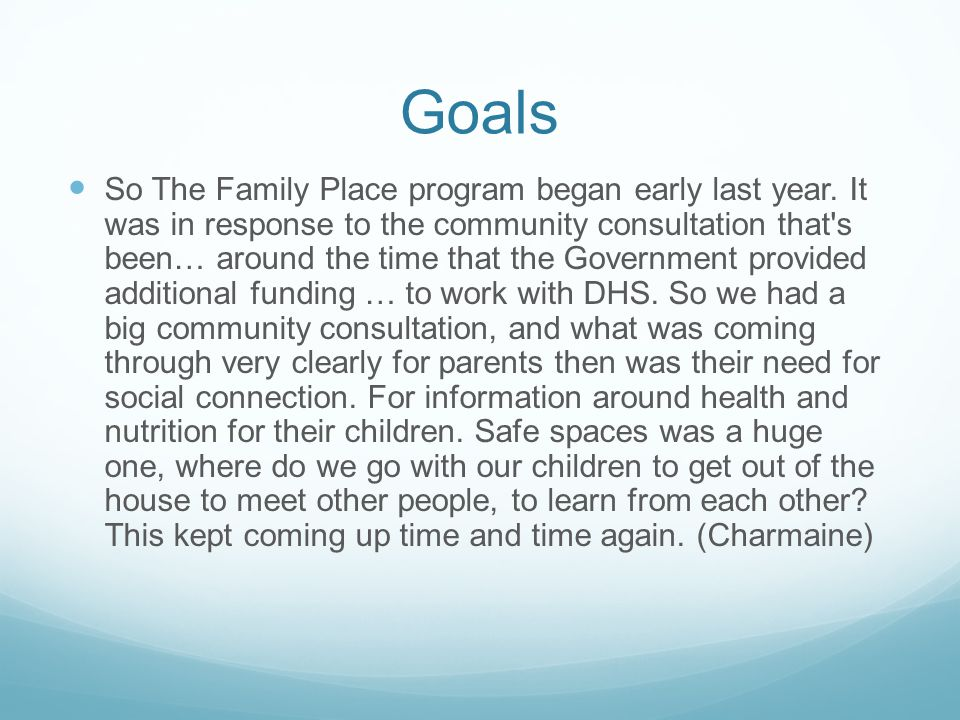 Goals So The Family Place program began early last year.