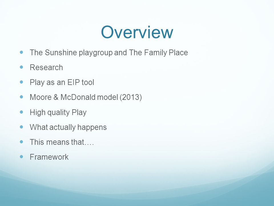 Overview The Sunshine playgroup and The Family Place Research Play as an EIP tool Moore & McDonald model (2013) High quality Play What actually happens This means that….
