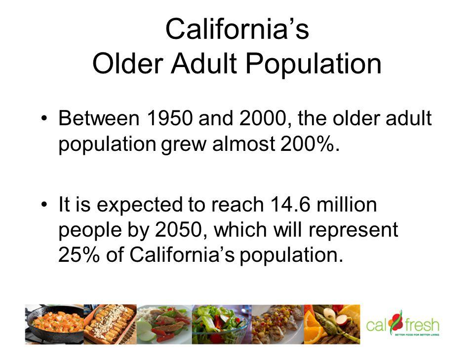 California's Older Adult Population Between 1950 and 2000, the older adult population grew almost 200%.