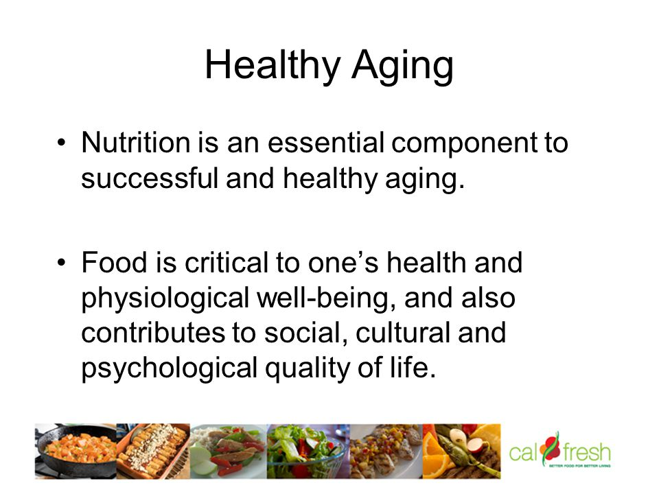 Healthy Aging Nutrition is an essential component to successful and healthy aging.