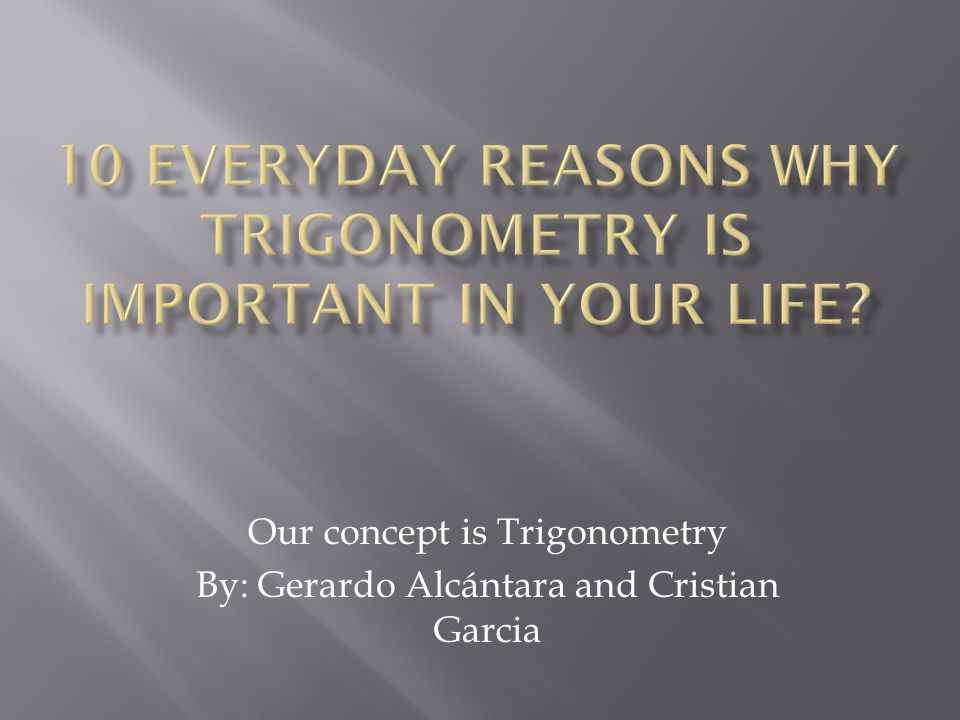 Our concept is Trigonometry By: Gerardo Alcántara and Cristian Garcia