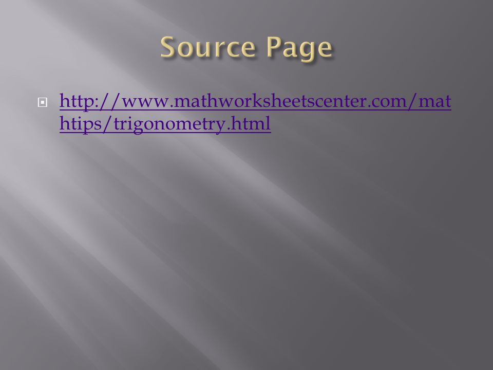  http://www.mathworksheetscenter.com/mat htips/trigonometry.html http://www.mathworksheetscenter.com/mat htips/trigonometry.html