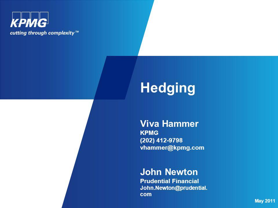 Hedging Viva Hammer KPMG (202) 412-9798 vhammer@kpmg.com John Newton Prudential Financial John.Newton@prudential.