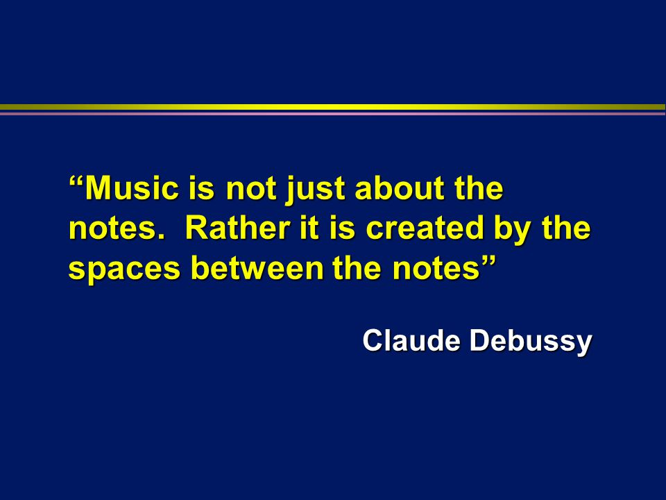 Music is not just about the notes.