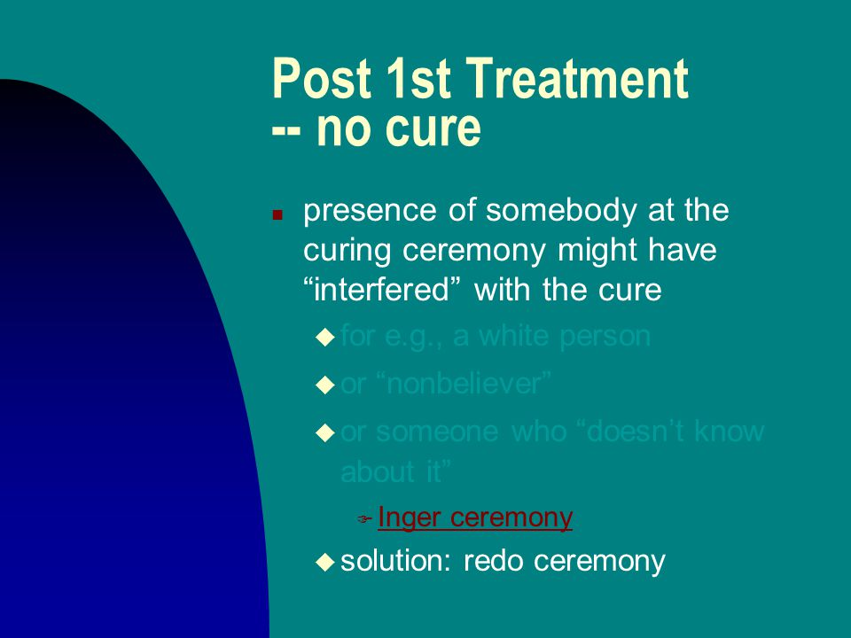 """Post 1st Treatment -- no cure n presence of somebody at the curing ceremony might have """"interfered"""" with the cure u for e.g., a white person u or """"non"""