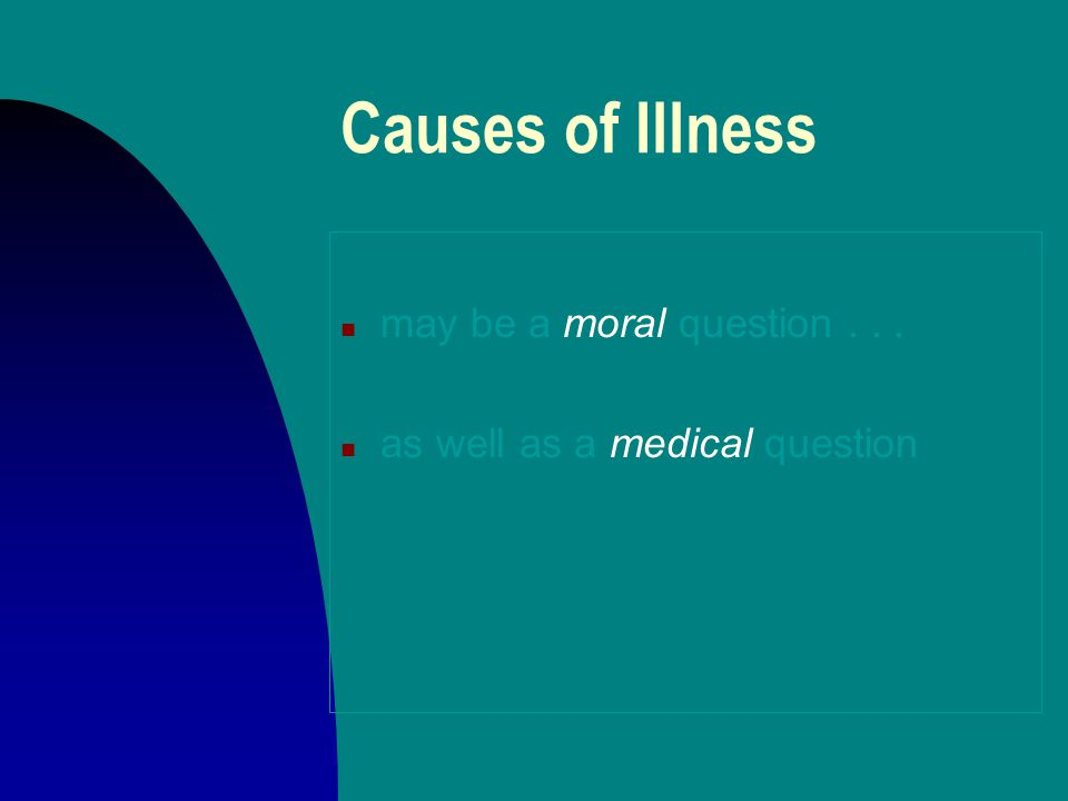 Causes of Illness n may be a moral question... n as well as a medical question