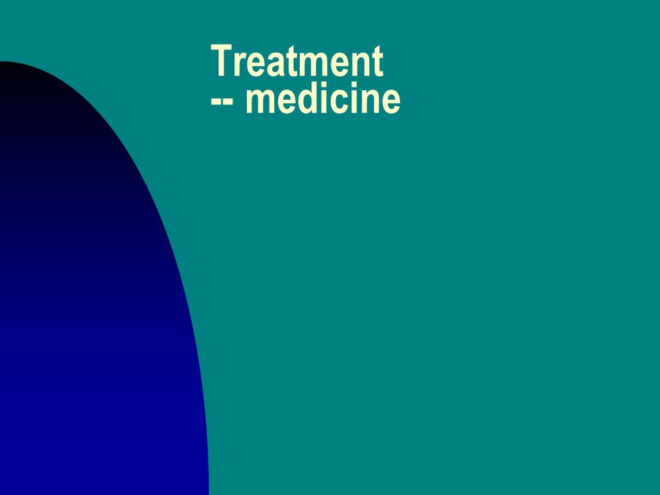 Treatment n Involves the medicine itself and -- always -- n medicine with a lecture (a meditation )