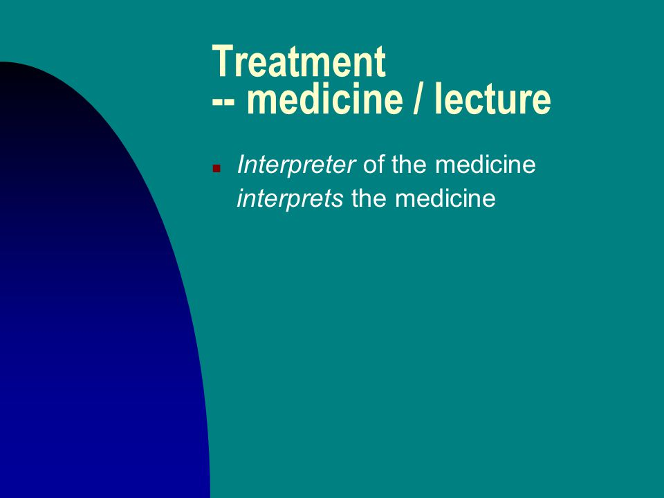Treatment -- medicine n Healing only works through the doctor n the doctor doesn't cure, the Manito does