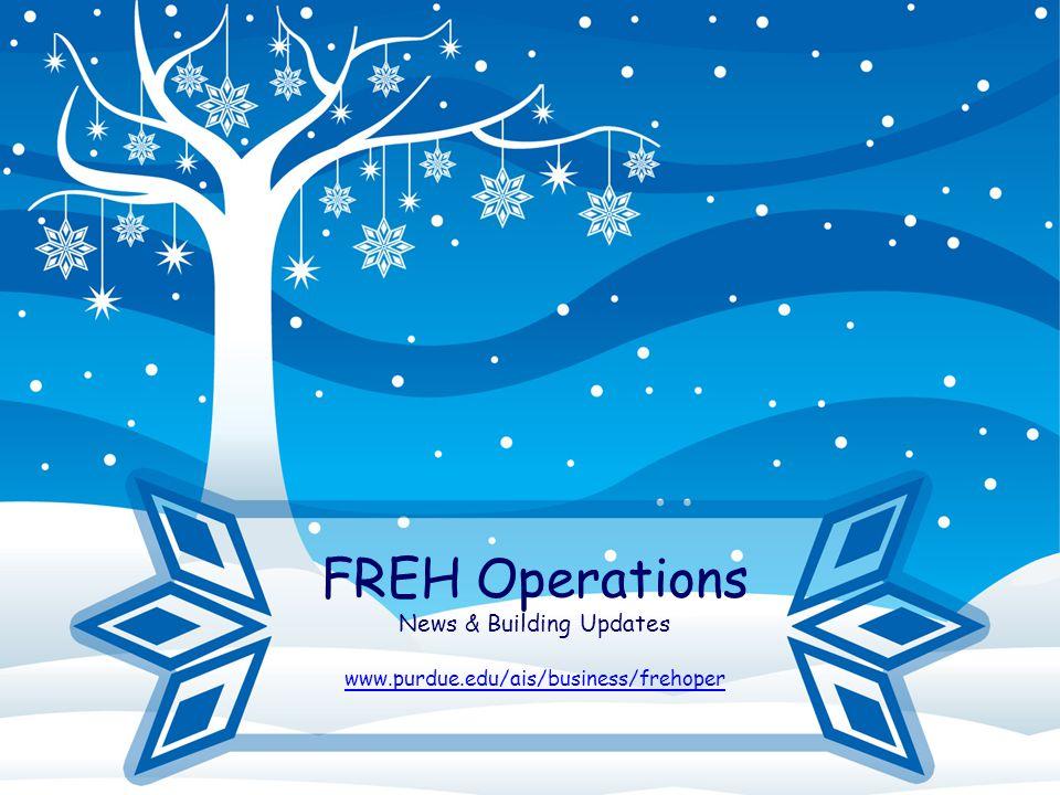 FREH Operations News & Building Updates www.purdue.edu/ais/business/frehoper www.purdue.edu/ais/business/frehoper