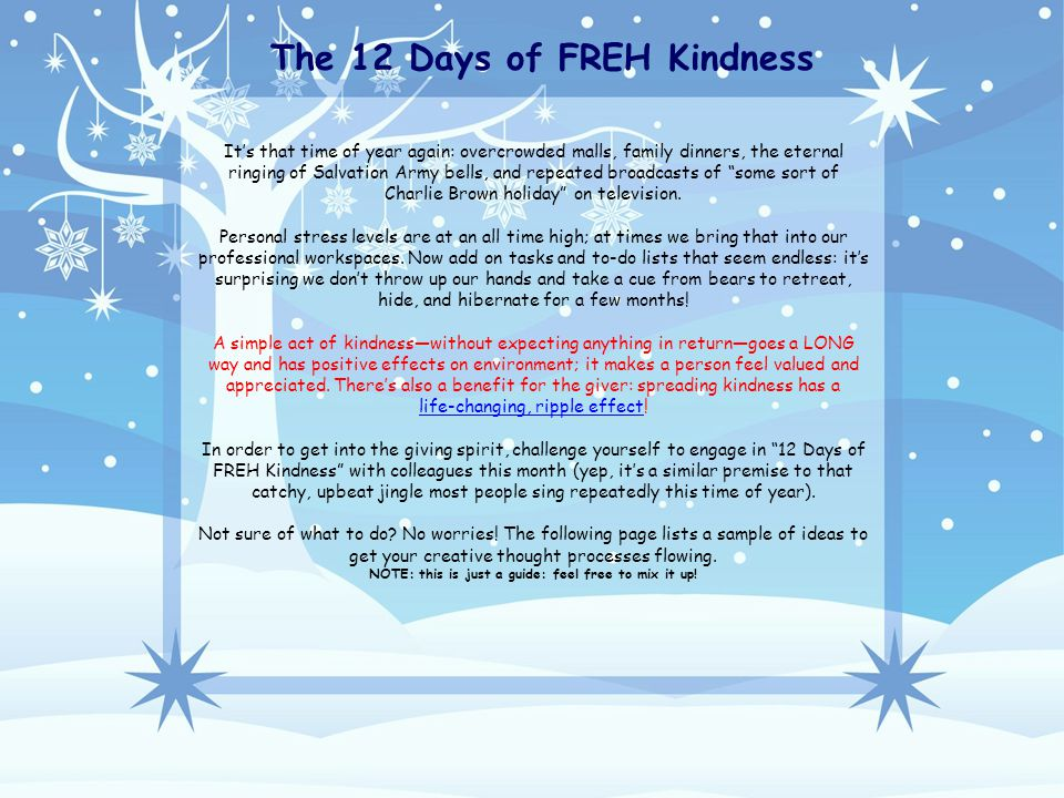 The 12 Days of FREH Kindness It's that time of year again: overcrowded malls, family dinners, the eternal ringing of Salvation Army bells, and repeate