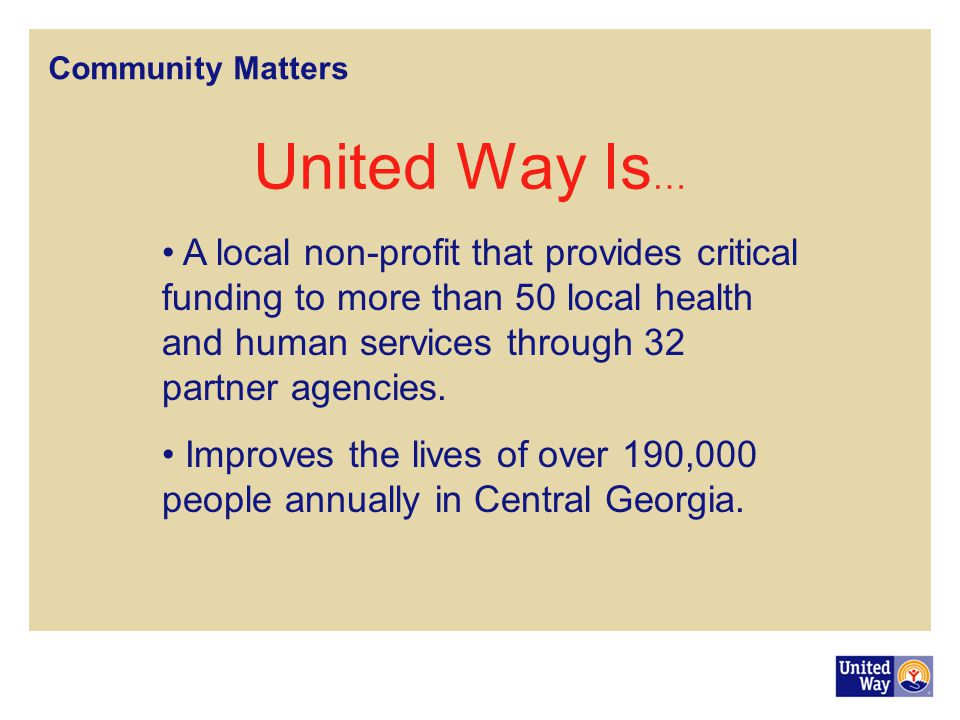 Community Matters United Way Is … A local non-profit that provides critical funding to more than 50 local health and human services through 32 partner agencies.
