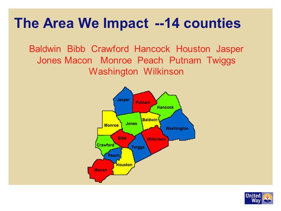 The Area We Impact--14 counties Baldwin Bibb Crawford Hancock Houston Jasper Jones Macon Monroe Peach Putnam Twiggs Washington Wilkinson