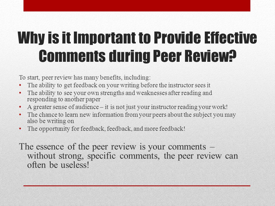 Why is it Important to Provide Effective Comments during Peer Review? To start, peer review has many benefits, including: The ability to get feedback