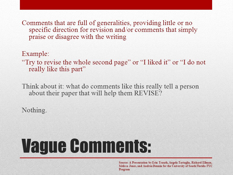Vague Comments: Comments that are full of generalities, providing little or no specific direction for revision and/or comments that simply praise or d