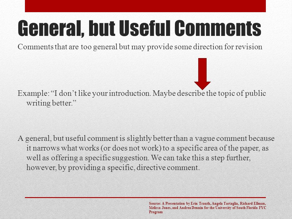 """General, but Useful Comments Comments that are too general but may provide some direction for revision Example: """"I don't like your introduction. Maybe"""
