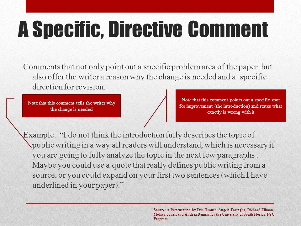 A Specific, Directive Comment Comments that not only point out a specific problem area of the paper, but also offer the writer a reason why the change
