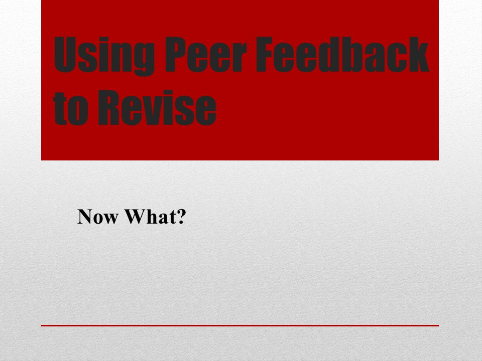 Using Peer Feedback to Revise Now What?